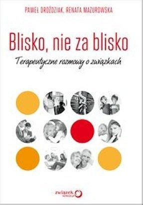 Blisko-nie-za-blisko-Terapeutyczne-rozmowOKLADKA_y-o-zwiazkach_Pawel-Drozdziak-Renata-Mazurowska,images_big,29,978-83-2465-189-4